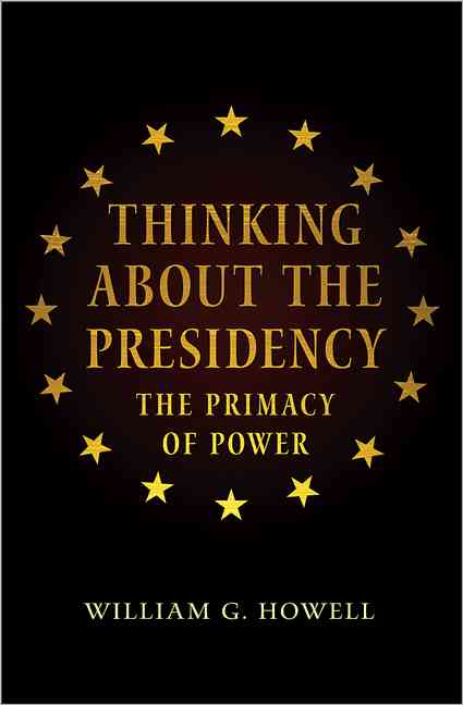 Thinking About the Presidency By Howell, William G./ Brent, David Milton